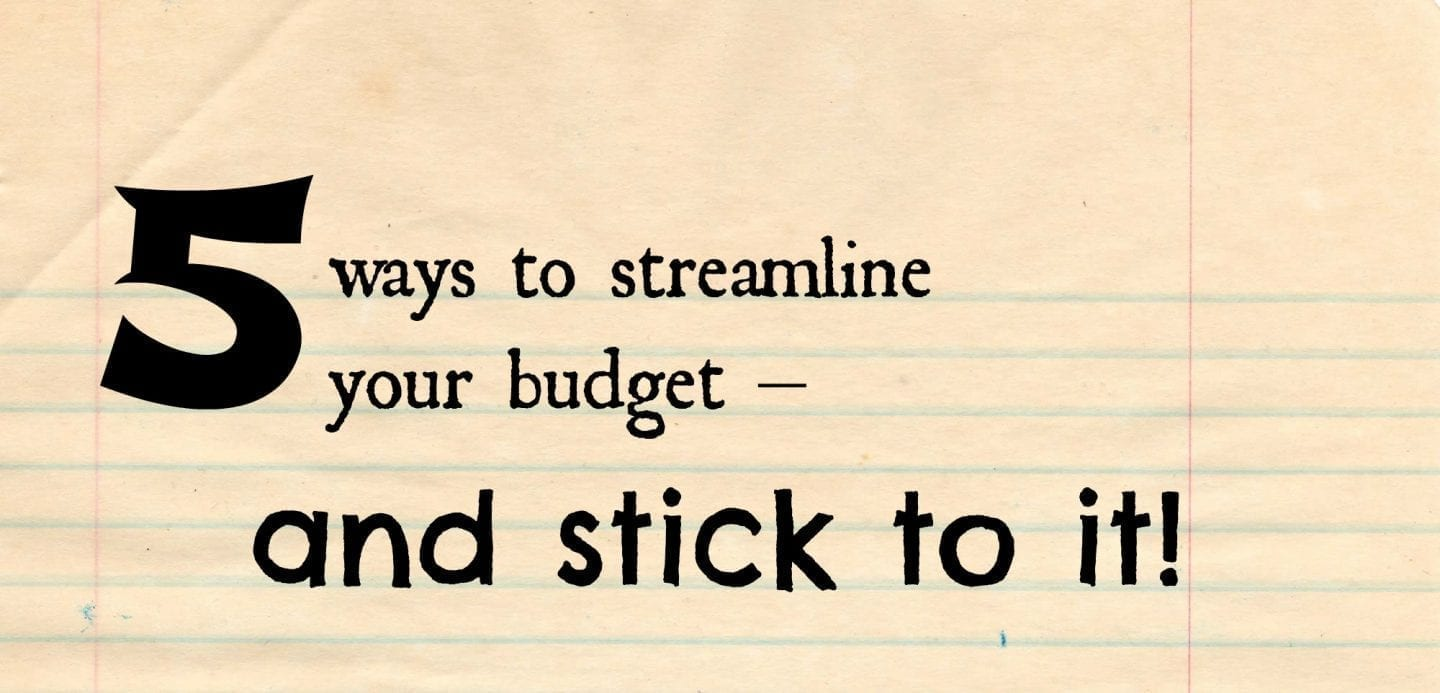 5 ways to streamline your budget and stick to it