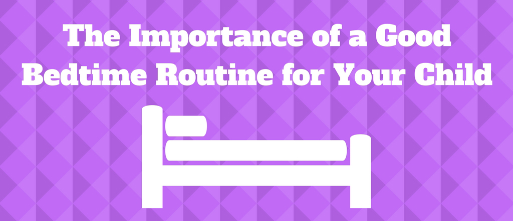 The Importance of a Good Bedtime Routine for Your Child
