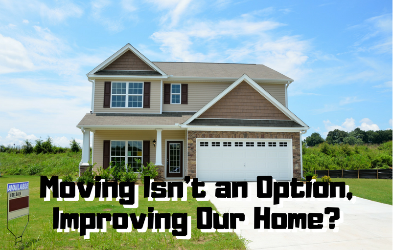 moving isnt an option improving our home
