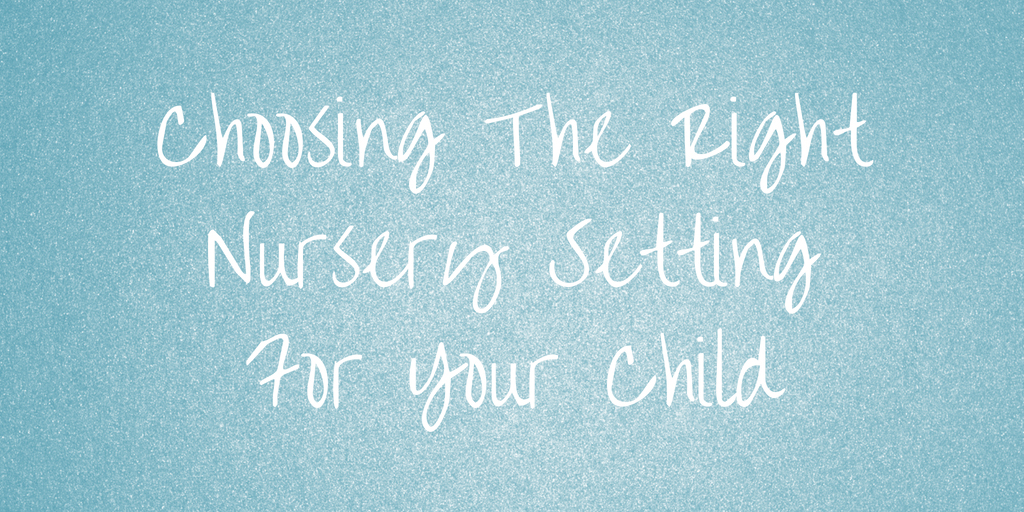 choosing the right nursery setting for your child