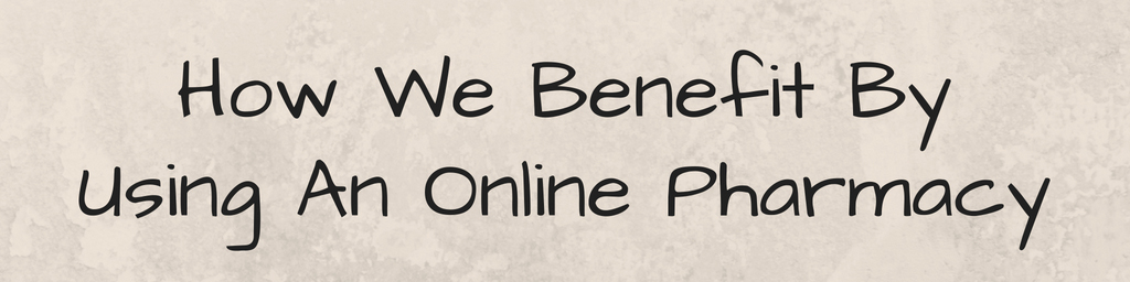 how we benefit by using an online pharmacy