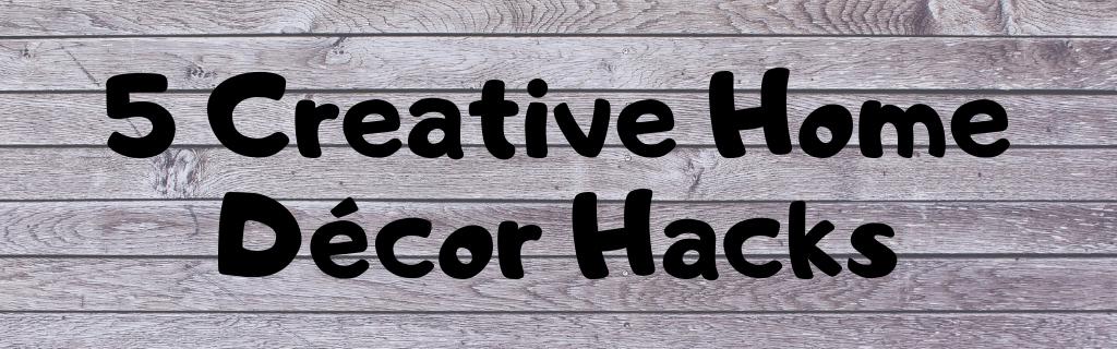 5 Creative Home Décor Hacks