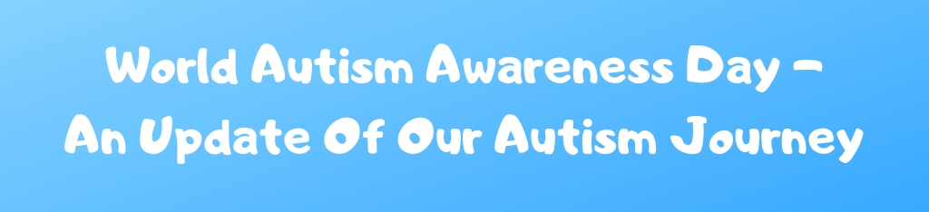 world autism awareness day an update of our autism journey