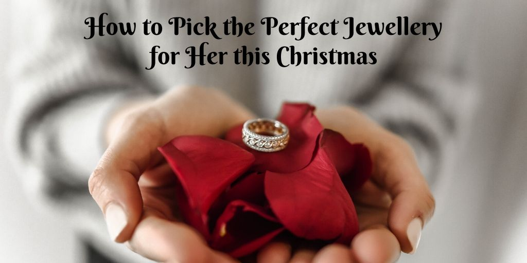 How to Pick the Perfect Jewellery for Her this Christmas